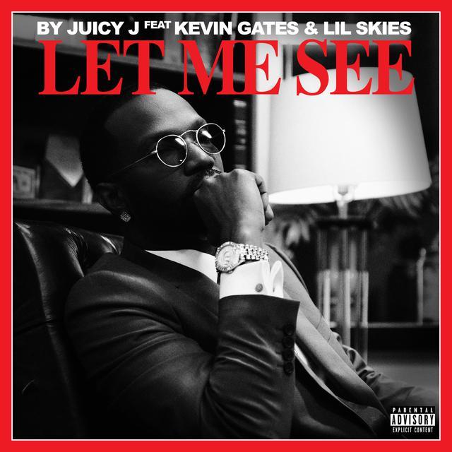 Let Me See Feat Kevin Gates Amp Lil Skies By Juicy J On