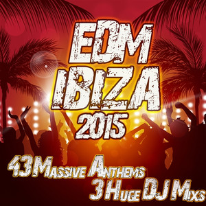 EDM Ibiza 2015 - The Big Summer Clubland Party Sonic Electro Bangin Deep House the Cream of Underground Anthems Albumcover