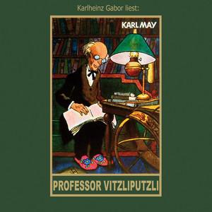 Professor Vitzliputzli - Karl Mays Gesammelte Werke, Band 47 (Ungekürzte Lesung)
