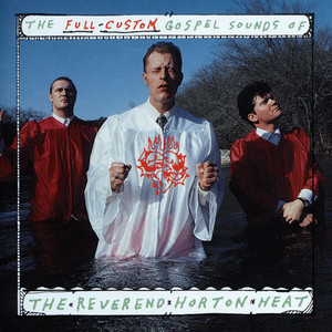 The Full Custom Gospel Sounds Of . . . - Reverend Horton Heat