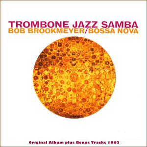 Trombone Jazz Samba (Original Bossa Nova Album Plus Bonus Tracks 1962)