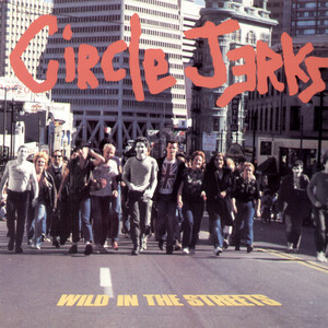 Wild in the Streets - Circle Jerks