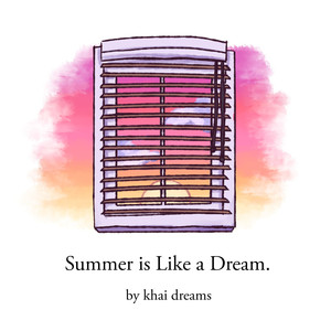 Summer Is Like a Dream - Khai Dreams