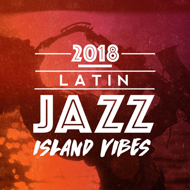 2018 Latin Jazz Island Vibes by Bossa Nova on Spotify