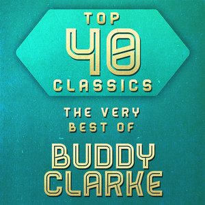 Top 40 Classics - The Very Best of Buddy Clark album
