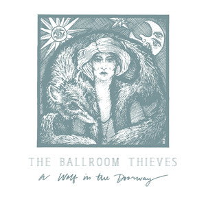 A Wolf in the Doorway - Ballroom Thieves