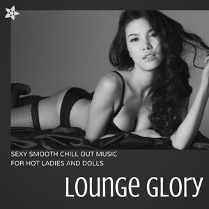 Lounge Glory - Sexy Smooth Chill Out Music for Hot Ladies and Dolls album