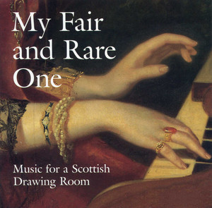My Fair and Rare One: Music for a Scottish Drawing Room - Traditional Scottish