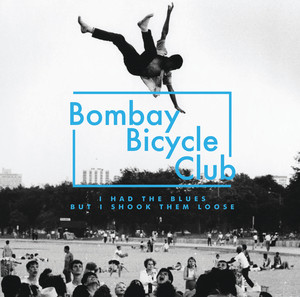 I Had The Blues But I Shook Them Loose - Bombay Bicycle Club