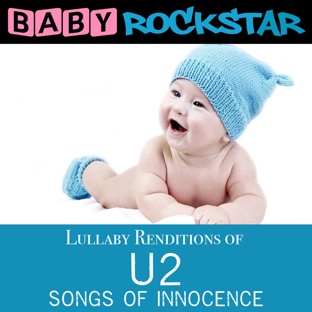 Lullaby Renditions of U2 - Songs of Innocence by Baby Rockstar on