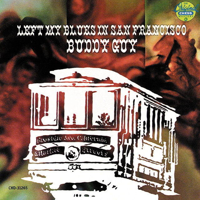 The Blues Is Alive And Well Buddy Guy: Left My Blues In San Francisco By Buddy Guy On Spotify