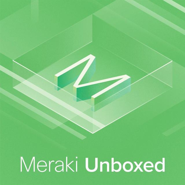 Meraki Unboxed: Exploring Product Management at Meraki