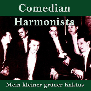 comedian harmonists mein kleiner gr ner kaktus songtexte lyrics bersetzungen h rproben. Black Bedroom Furniture Sets. Home Design Ideas