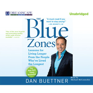 The Blue Zones - Lessons for Living Longer from the People Who've Lived the Longest (Unabridged) Audiobook