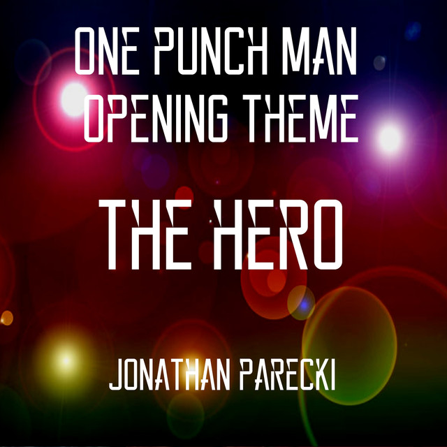 one punch man opening theme the hero by jonathan parecki on spotify