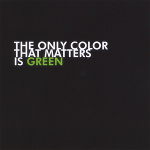 The Only Color That Matters Is Green album