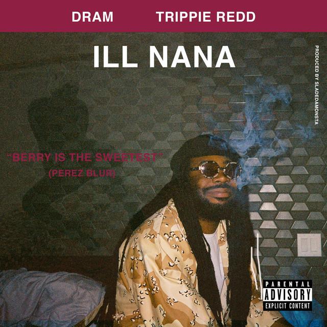ill nana  feat  trippie redd  by dram on spotify