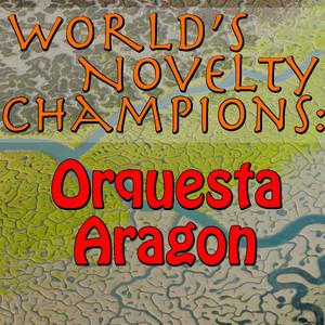 World's Novelty Champions: Orquesta Aragon album