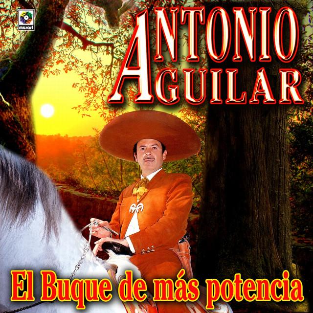 El Buque De Mas Potencia - Antonio Aguilar