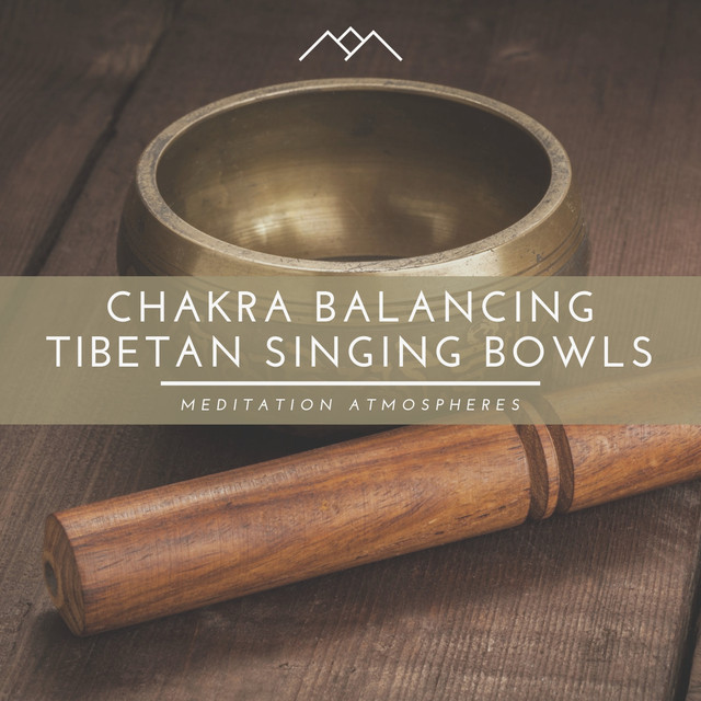 Album cover for Chakra Balancing Tibetan Singing Bowls by Meditation Atmospheres, Tibetan Singing Bowls for Relaxation, Meditation and Chakra Balancing