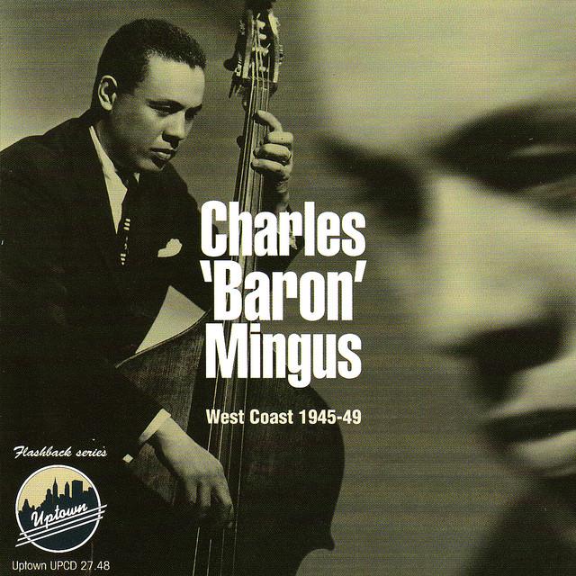 Charles Mingus Charles 'Baron' Mingus, West Coast, 1945-49 album cover