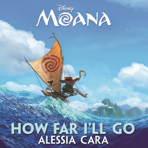 How Far I'll Go  - Alessia Cara