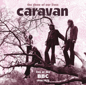 The Show Of Our Lives - Caravan At The BBC 1968-1975 (BBC Version) album