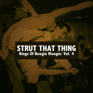 Strut That Thing: Kings of Boogie Woogie, Vol. 4 album