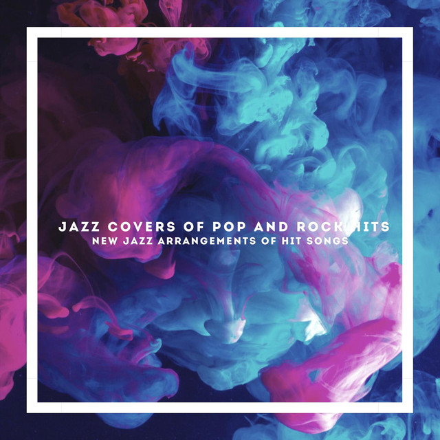 Jazz Covers of Pop and Rock Hits: New Jazz Arrangements of