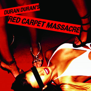 Red Carpet Massacre - Duran Duran
