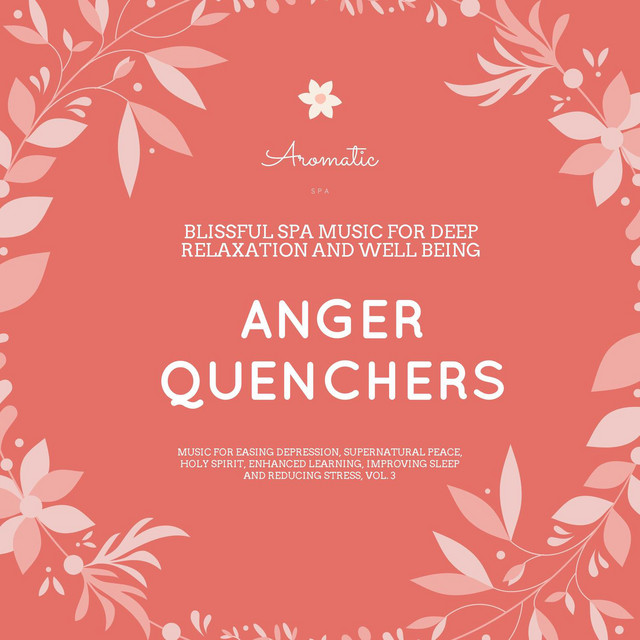 Anger Quenchers (Blissful Spa Music For Deep Relaxation And Well