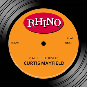Playlist: The Best Of Curtis Mayfield - Curtis Mayfield