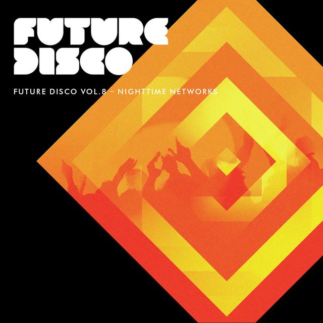 Future Disco, Vol. 8 - Nighttime Networks (Unmixed)