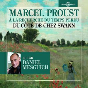 Marcel Proust : À la recherche du temps perdu - Du côté de chez Swann (Lu par Daniel Mesguich)
