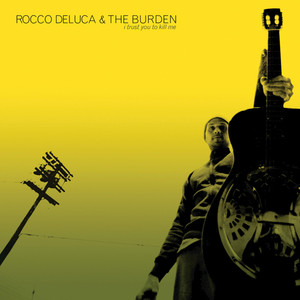 I Trust You To Kill Me  - Rocco Deluca And The Burden