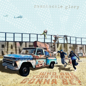 Who Are You Friends Gonna Be? - Ramshackle Glory