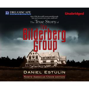 The True Story of The Bilderberg Group (Unabridged)