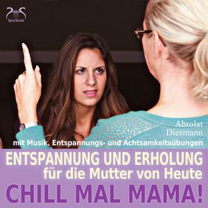 Chill mal Mama! Entspannung und Erholung für die Mutter von Heute Audiobook