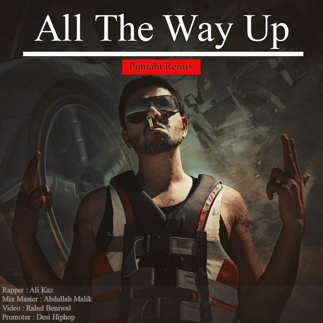 All The Way Up (Punjabi Remix) by Ali Kaz on Spotify
