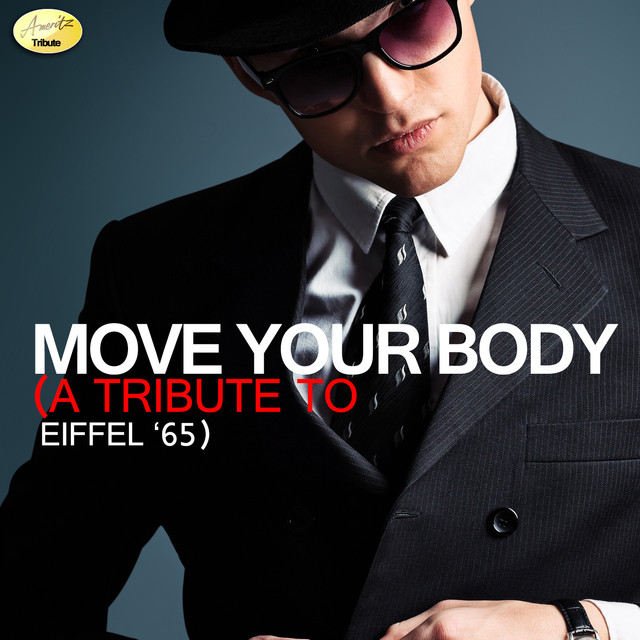 Move Your Body - A Tribute to Eiffel '65 by Ameritz - Tribute on Spotify