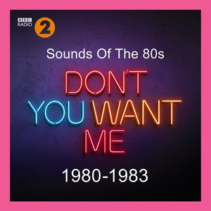 Sounds Of The 80s – Don't You Want Me (1980-1983)