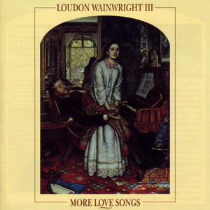 More Love Songs - Loudon Wainwright Iii