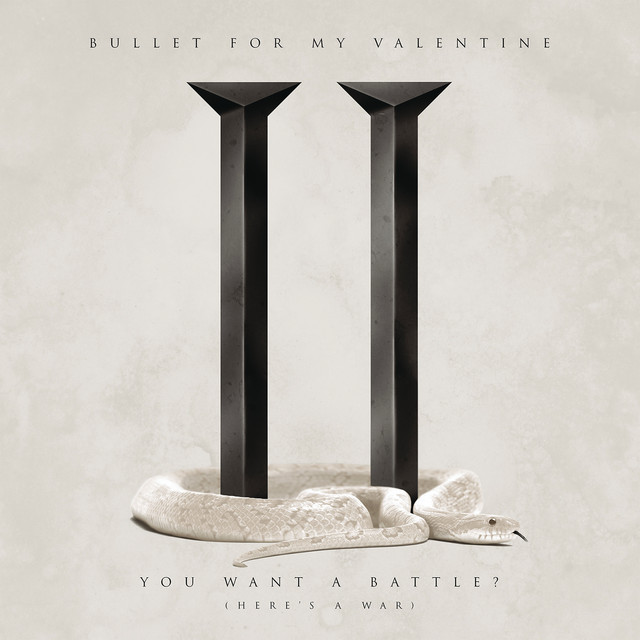 You Want A Battle Here S A War By Bullet For My Valentine On Spotify