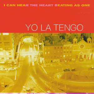I Can Hear the Heart Beating As One - Yo La Tengo