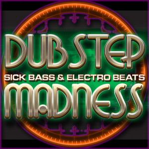 Dubstep Madness: Sick Bass & Electro Beats Albumcover