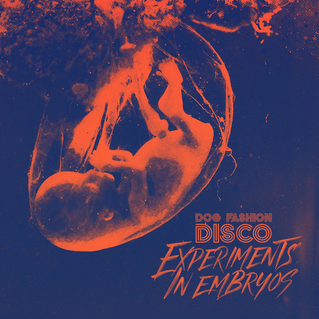 Album cover for Experiments in Embryos by Dog Fashion Disco