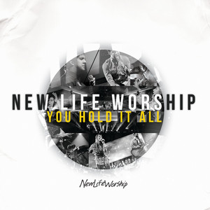 You Hold It All - New Life Worship
