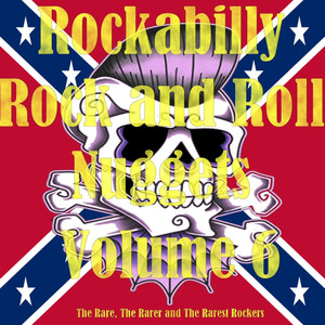Rockabilly Rock and Roll Nuggets Volume 6 - The Rare, The Rarer and The Rarest Rockers album