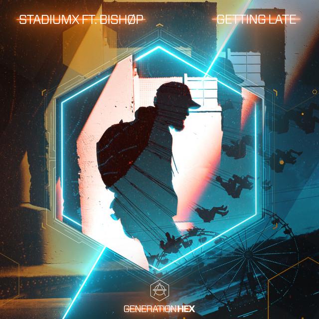 Stadiumx & BISHØP - Getting Late