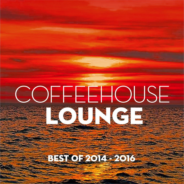 Album cover for Coffeehouse Lounge Best Of 2014-2016 by Various Artists